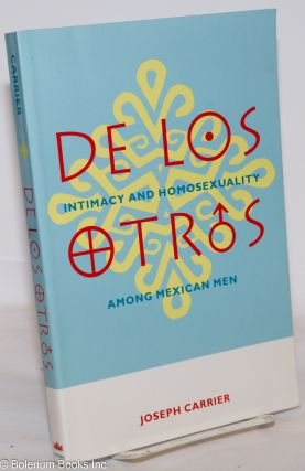 De los otros: intimacy and homosexuality among Mexican men. Joseph Carrier.
