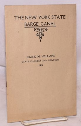 The New York State barge canal: 1915. Frank M. Williams, State Engineer and Surveyor