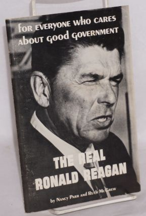 The real Ronald Reagan. For everyone who cares about good government. Nancy Parr, Ruth McGrew.