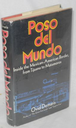 Poso del mundo: inside the Mexican-American border, from Tijuana to Matamoros. Ovid Demaris