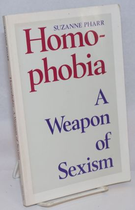 Homophobia: a weapon of sexism. Suzanne Pharr, Susan G. Raymond