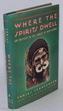 Where the spirits dwell; an odyssey in the New Guinea jungle. Tobias Schneebaum