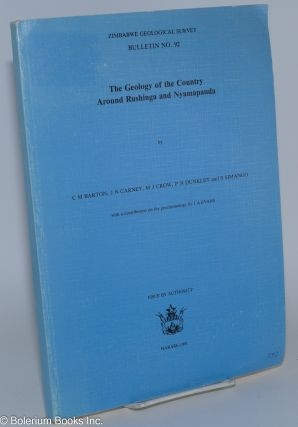 The geology of the country around Rushinga and Nyamapanda. C. M. Barton, P. N. Dunkley, M. J....