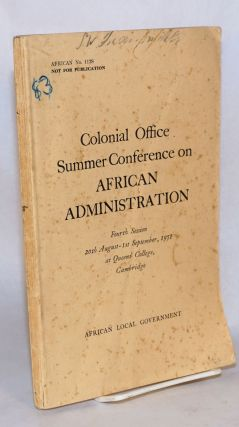 Colonial Office Summer Conference on African Administration: Fourth Session 20th August - 1st...