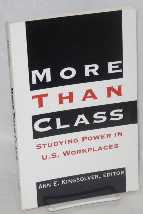 More than class: studying power in U.S. workplaces. Ann E. Kingsolver