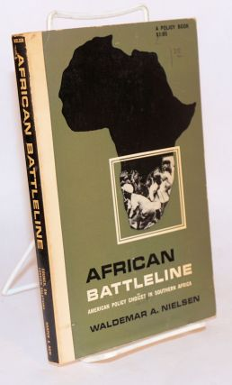 African battleline: American policy choices in Southern Africa. Waldemar A. Nielsen