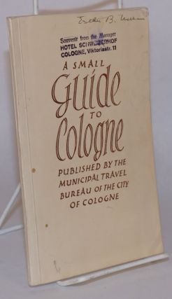 A small guide to Cologne [cover text --title page reads Pocket guide]. H. V. Wallace King