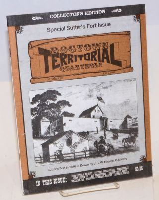 Dogtown territorial quarterly, number 19, Fall 1994. Special Sutter's Fort issue. Bill Anderson, publishers Penny.