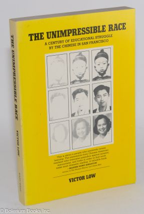 The unimpressible race; a century of educational struggle by the Chinese in San Francisco