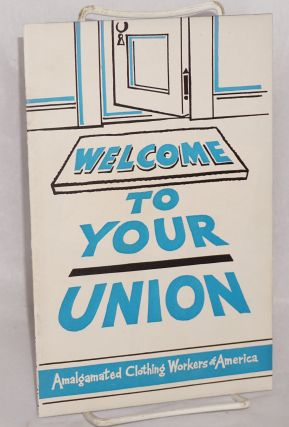Welcome to your union. Amalgamated Clothing Workers of America