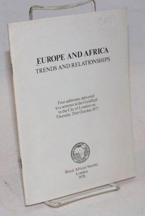Europe and Africa: trends and relationships: four addresses delivered to a seminar at the...