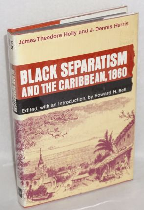 Black separatism and the Caribbean 1860; edited, with an introduction, by Howard H. Bell. James...