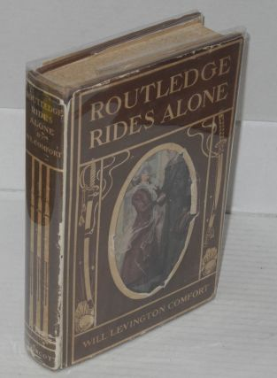 Routledge rides alone: a novel, with a frontispiece by Martin Justice. Will Levington Comfort